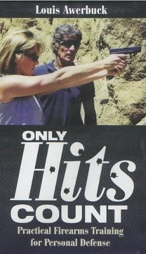 ONLY HITS COUNT Practical Firearms Training For Personal Defense by Louis Awerbuck