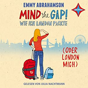 Mind the Gap! Wie ich London packte (oder London mich) Hörbuch