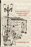 img - for The Growth of a City: Power and Politics in Portland, Oregon, 1915-1950 book / textbook / text book