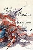 What Matters, Reid Gilbert, 193543781X