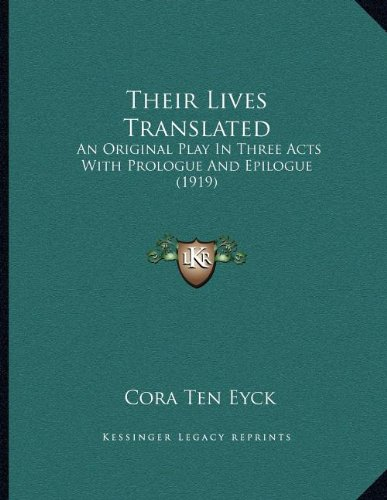 Download Their Lives Translated: An Original Play In Three Acts With Prologue And Epilogue (1919) pdf