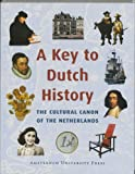 A Key to Dutch History : The Cultural Canon of the Netherlands, Dutch Canon Development Committee, 9053564985