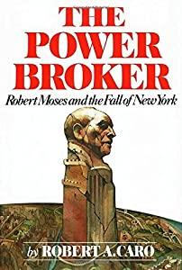 The Power Broker: Robert Moses and the Fall of New York by Robert A. Caro (1974-07-12)