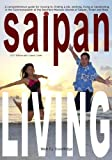Saipan Living!: Where on Earth is Saipan??? A comprehensive guide for moving to, finding a job, working, living or vacationing in the Northern Mariana Islands of Saipan, Tinian and Rota.