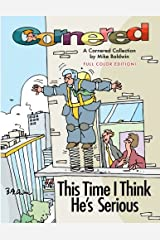 Cornered - This Time I Think He's Serious: A Cornered Collection by Mike Baldwin Paperback
