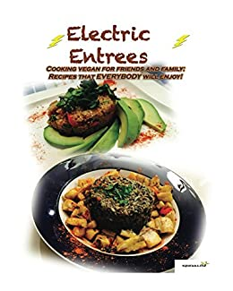 Amazon electric entrees cooking vegan for friends and family electric entrees cooking vegan for friends and family recipes everybody will enjoy by forumfinder Choice Image