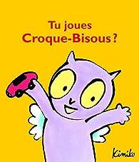 Tu joues Croque-Bisous ? par  Kimiko