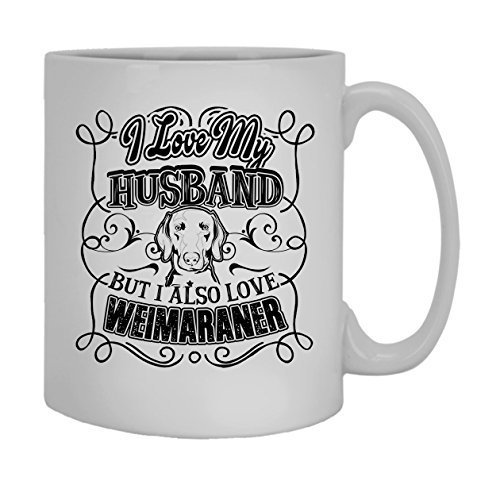 Love Weimaraner Coffee Mug, White Mug, Teacup 11 oz
