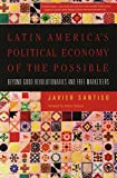 img - for Latin Americas Political Economy of the Possible Beyond Good Revolutionaries and Free Marketeers: Beyond Good Revolutionaries and Free-Marketeers by Javier Santiso (2007-11-02) book / textbook / text book