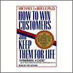 How to Win Customers and Keep Them for Life | Michael LeBoeuf Ph.D.