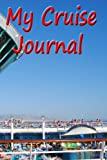 My Cruise Journal: A Day-to-Day Diary of my Cruise: Volume 2 (Travel Journals)