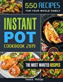 Instant Pot Cookbook 2019: 550 Quick and Delicious Instant Pot Recipes for Your Whole Family, Multi-function Power Pressure Cooker Cookbook for Everyday Cooking