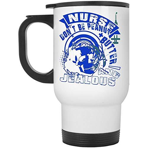 Best Gift For Nurses Travel Mug, Nurse Don't Be Peanut Butter Mug, Great For Travel Or Camping (Travel Mug - White)]()