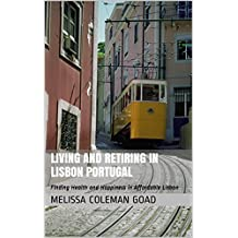 Living and Retiring in Lisbon Portugal: Finding Health and Happiness in Affordable Lisbon