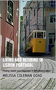 ??FREE?? Living And Retiring In Lisbon Portugal: Finding Health And Happiness In Affordable Lisbon. Section ejemplo Derechos dagen LAVATORY business Mexico aparca
