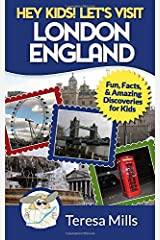 Hey Kids! Let's Visit London England: Fun, Facts and Amazing Discoveries for Kids (Volume 4) Paperback