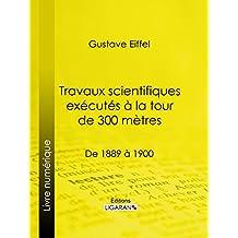Travaux scientifiques exécutés à la tour de 300 mètres: De 1889 à 1900 (French Edition)