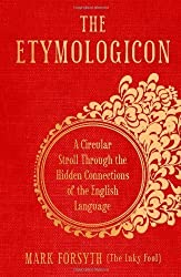 The Etymologicon: A Circular Stroll through the Hidden Connections of the English Language of Mark Forsyth on 03 November 2011