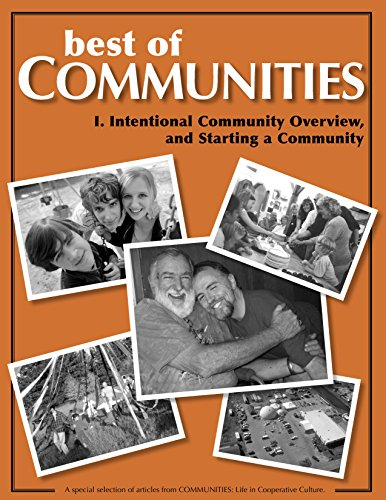 Best of Communities I: Intentional Community Overview and Starting a Community