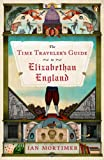 The Time Traveler's Guide to Elizabethan England, Ian Mortimer, 014312563X