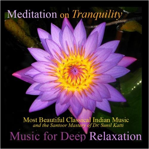 Meditation On Tranquility: Most Beautiful Classical Indian Music of Dr. Sunil Katti