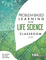 Problem-Based Learning in the Life Science Classroom, K 12 - PB408X2