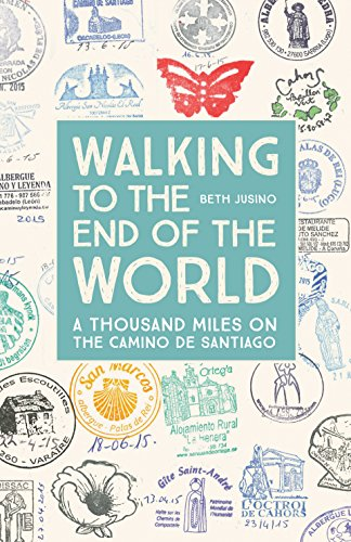 (Walking to the End of the World: A Thousand Miles on the Camino De Santiago)