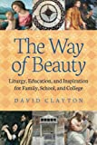 Kyпить The Way of Beauty: Liturgy, Education, and Inspiration for Family, School, and College на Amazon.com