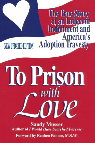 Download To Prison With Love: An Indecent Indictment and America's Adoption Travesty pdf