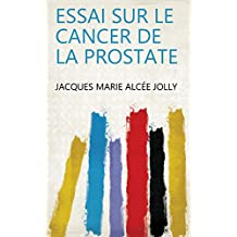 Essai sur le cancer de la prostate (French Edition)
