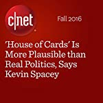 'House of Cards' Is More Plausible than Real Politics, Says Kevin Spacey | Richard Trenholm