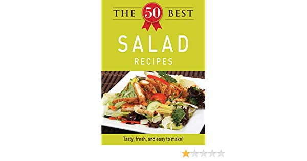 The 50 Best Salad Recipes. Tasty, Fresh, and Easy to Make!
