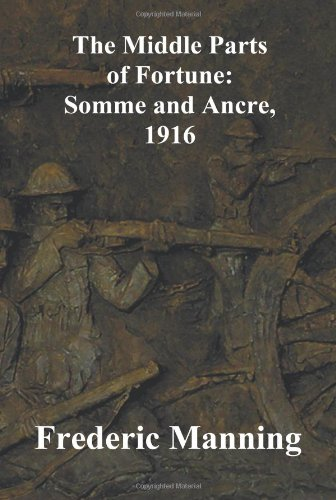 Download The Middle Parts of Fortune: Somme and Ancre, 1916 pdf