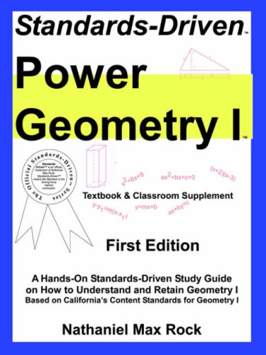 Standards-Driven Power Geometry I (Textbook & Classroom Supplement)