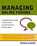 Managing Online Forums: Everything You Need to Know to Create and Run a Successful Community Discussion Board: Everything You Need to Know to Create and Run Successful Community Discussion Boards