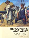 The Women's Land Army, Gill Clarke, 1904537871