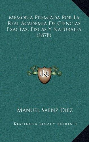 Memoria Premiada Por La Real Academia de Ciencias Exactas, Fiscas y Naturales (1878) (Spanish Edition) ebook