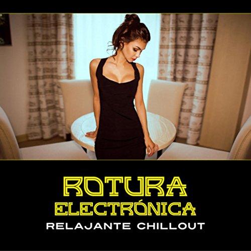 Rotura Electrónica (Relajante Chillout, Tiempo Solo para Ti, Café Lounge Vibes, Zona