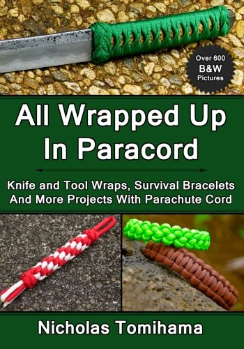 - All Wrapped Up In Paracord: Knife and Tool Wraps, Survival Bracelets, And More Projects With Parachute Cord