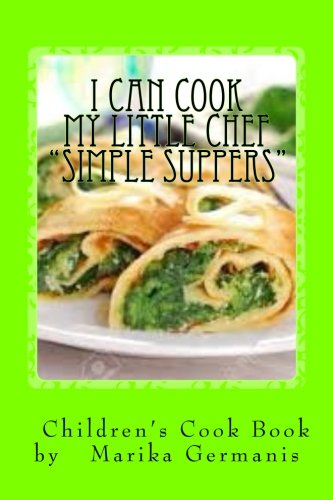 "I Can Cook: ""Simple Suppers"" (Children's Cook Book Series) by Marika Germanis"