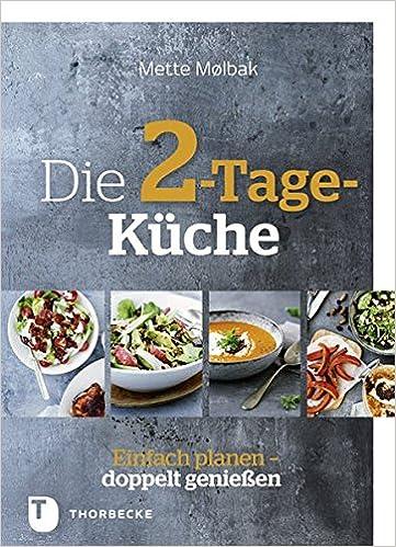 Die 2 Tage Küche: Einfach Planen, Doppelt Genießen: Amazon.de: Mette  Mølbak: Bücher