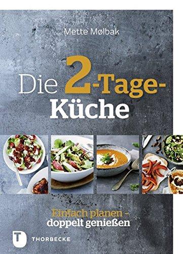 Die 2-Tage-Küche: Einfach planen, doppelt genießen