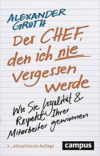 Cover des Buchs: Der Chef, den ich nie vergessen werde: Wie Sie Loyalität und Respekt Ihrer Mitarbeiter gewinnen