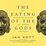 The Eating of the Gods: An Interpretation of Greek Tragedy | Jan Kott