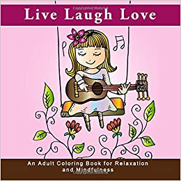 live laugh love an adult coloring book for relaxation and mindfulness life is good antistress and inspirational quote coloring books for grownups for anxiety relief meditation and mindfulness