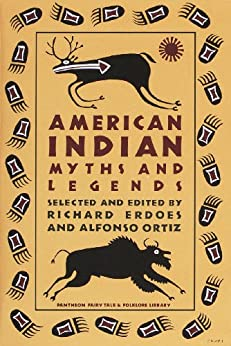 American Indian Myths and Legends (The Pantheon Fairy Tale and Folklore Library) by [Erdoes, Richard, Ortiz, Alfonso]