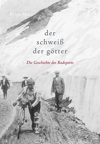 Der Schweiß der Götter: Die Geschichte des Radsports
