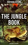 THE JUNGLE BOOK (With Original Illustrations): Classic of children's literature from one of the most popular writers in England, known for Kim, Just So ... Plain Tales from the Hills, Soldier's Three