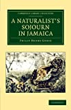 A Naturalist's Sojourn in Jamaica, Gosse, Philip Henry, 110806373X