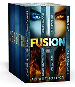 Fusion: An Anthology of NINE stories of Urban fantasy, Dystopian, Young Adult Science Fiction, Paranormal Romance and More! by [Mayer, Shannon, Grover Swank, Denise, Moore, Addison, Crane, Shelly, Ryan, Jesi Lea, Andrijeski, J.C., Erickson, Stephanie, Bartol, Amy, Langlais, Eve]